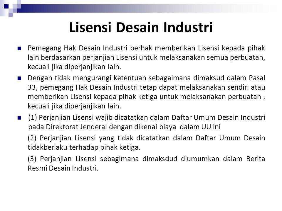 Lisensi Desain Industri Pemegang Hak Desain Industri berhak memberikan Lisensi kepada pihak lain berdasarkan perjanjian Lisensi untuk melaksanakan sem