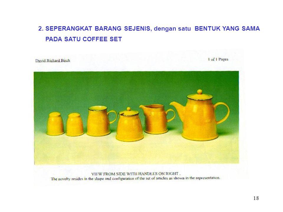 18 2. SEPERANGKAT BARANG SEJENIS, dengan satu BENTUK YANG SAMA PADA SATU COFFEE SET