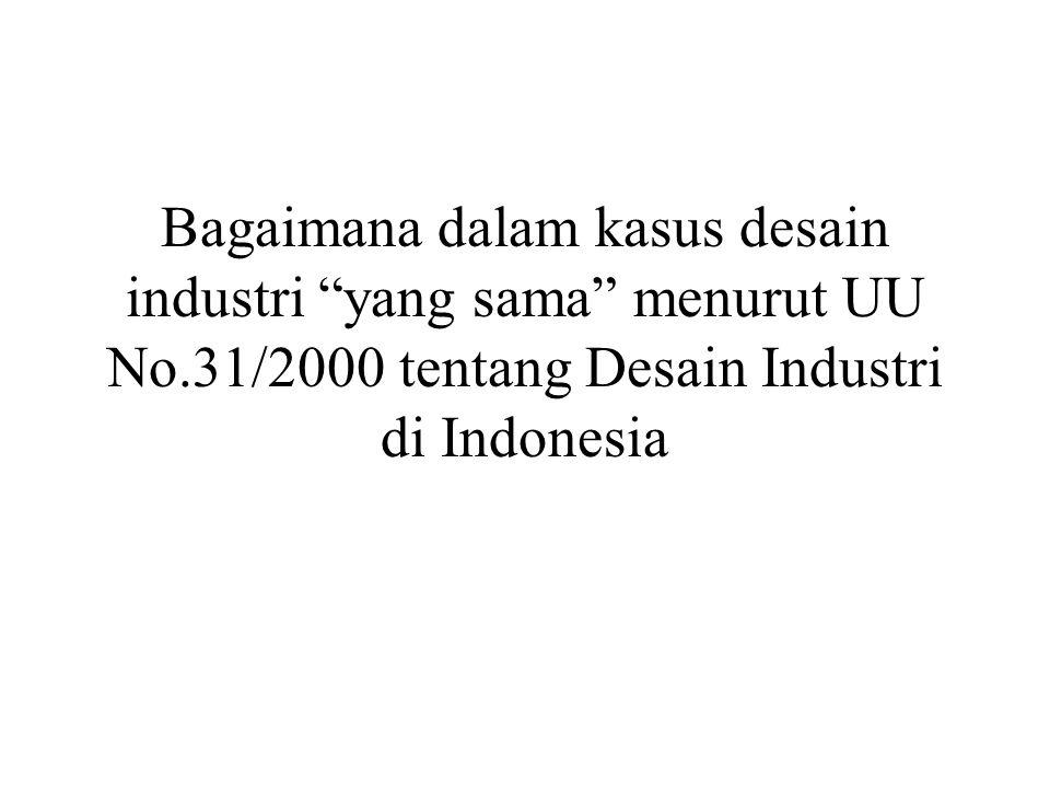 Bagaimana dalam kasus desain industri yang sama menurut UU No.31/2000 tentang Desain Industri di Indonesia