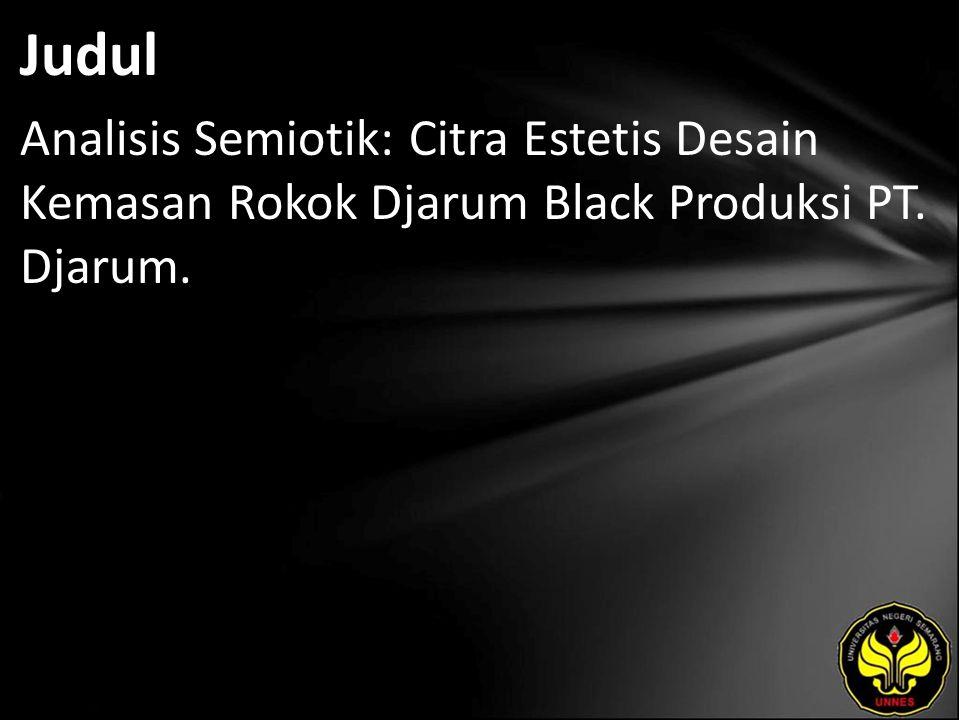Abstrak Masalah yang dikaji dalam penelitian ini adalah bagaimana elemen estetis desain kemasan rokok Djarum Black, citra estetis dari desain kemasan rokok Djarum Black, dan faktor yang mempengaruhi citra estetis desain kemasan rokok Djarum Black.