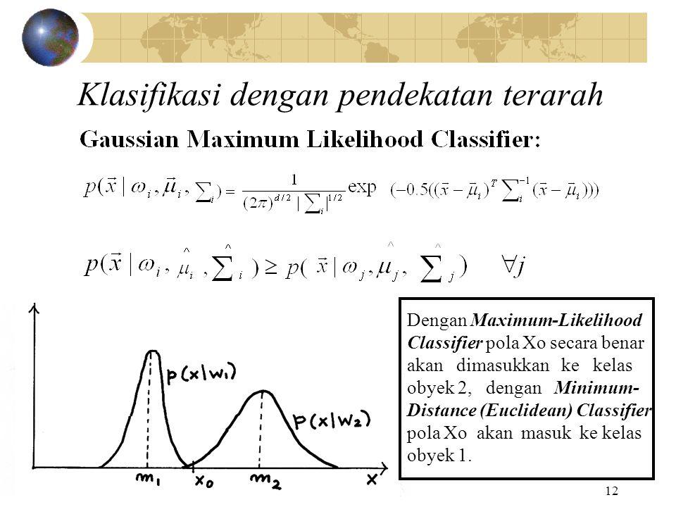 12 Klasifikasi dengan pendekatan terarah Dengan Maximum-Likelihood Classifier pola Xo secara benar akan dimasukkan ke kelas obyek 2, dengan Minimum- D