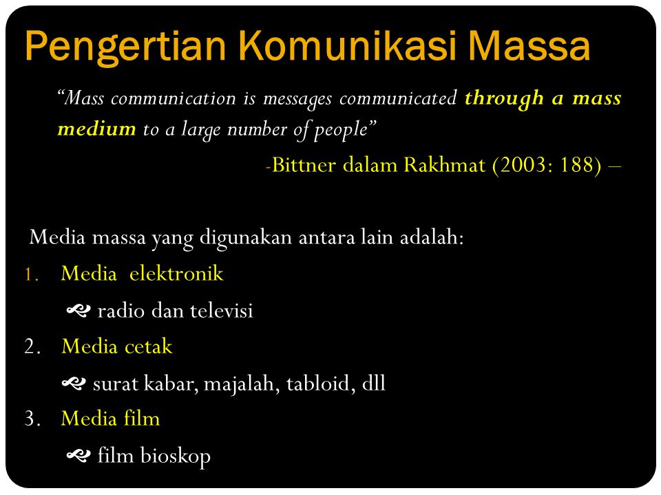 "Pengertian Komunikasi Massa ""Mass communication is messages communicated through a mass medium to a large number of people"" - Bittner dalam Rakhmat (2"