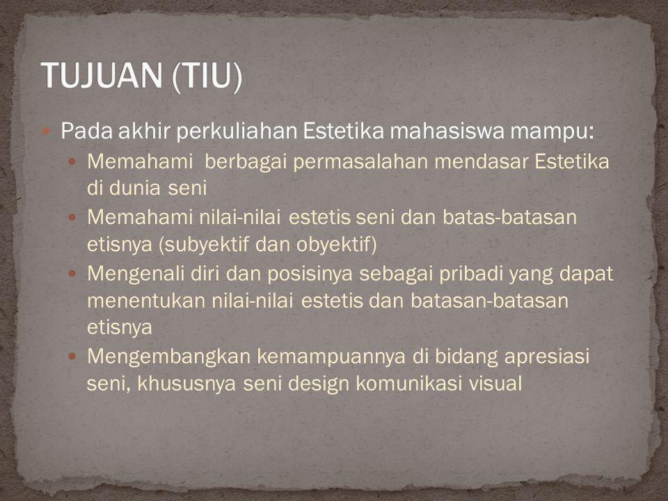 Pada akhir perkuliahan Estetika mahasiswa mampu: Memahami berbagai permasalahan mendasar Estetika di dunia seni Memahami nilai-nilai estetis seni dan
