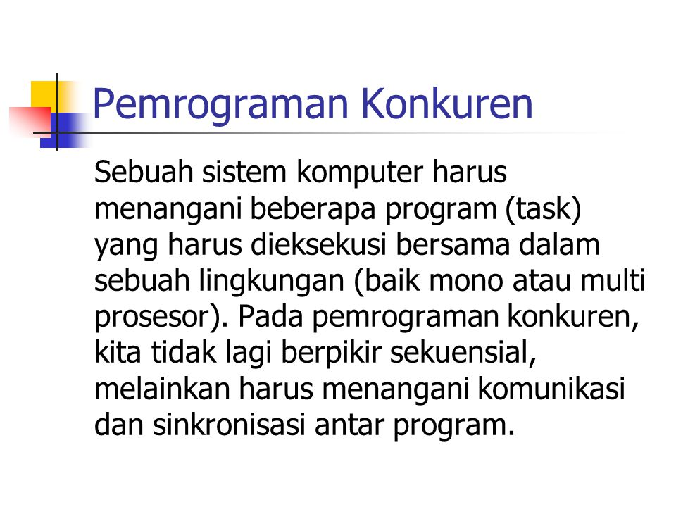 Pemrograman Konkuren Sebuah sistem komputer harus menangani beberapa program (task) yang harus dieksekusi bersama dalam sebuah lingkungan (baik mono a