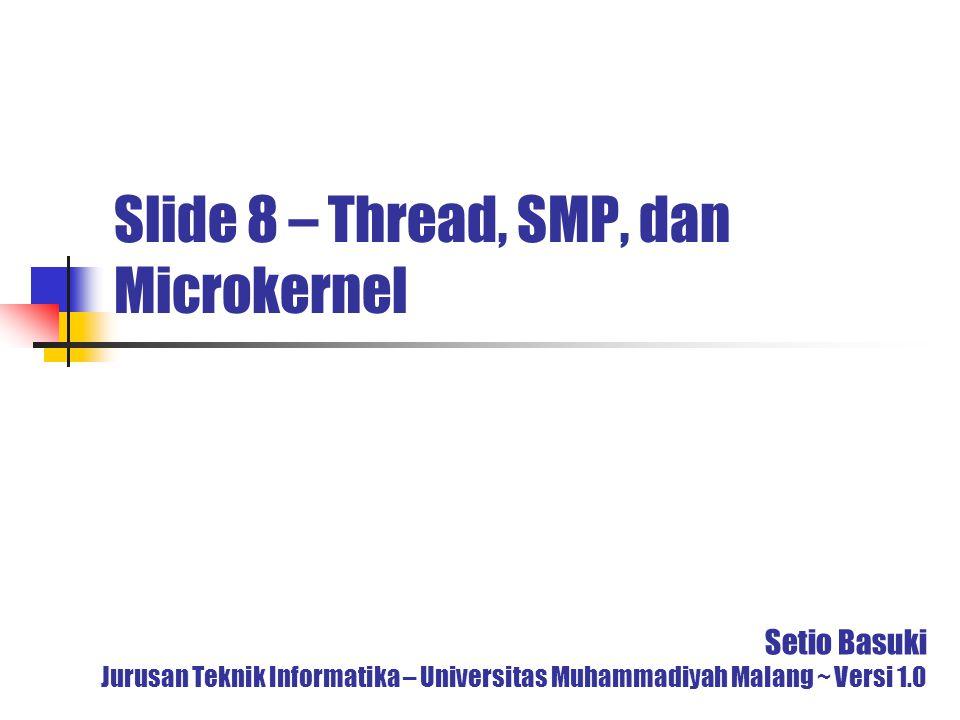 Slide 8 – Thread, SMP, dan Microkernel Setio Basuki Jurusan Teknik Informatika – Universitas Muhammadiyah Malang ~ Versi 1.0