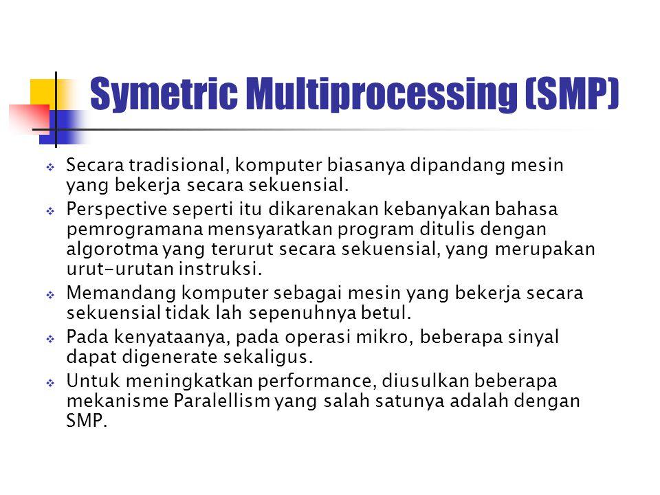 Symetric Multiprocessing (SMP)  Secara tradisional, komputer biasanya dipandang mesin yang bekerja secara sekuensial.