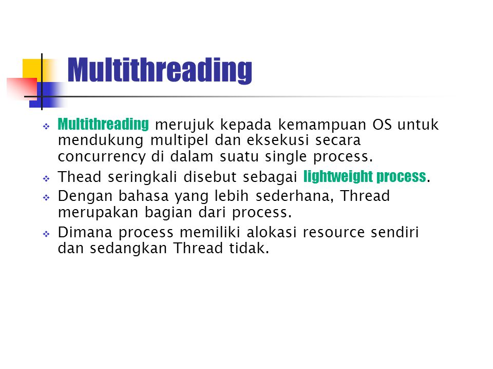 Multithreading  Multithreading merujuk kepada kemampuan OS untuk mendukung multipel dan eksekusi secara concurrency di dalam suatu single process.
