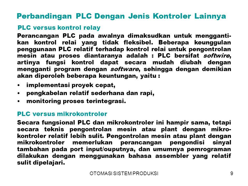 OTOMASI SISTEM PRODUKSI10 PLC versus personal komputer (PC) Dengan perangkat antarmuka tambahan misalnya PPI8255, sebuah PC dapat digunakan untuk mengendalikan peralatan luar, tetapi secara filosofi perancangan PC tidak dimaksudkan untuk digunakan sebagai perangkat pengontrolan, melainkan untuk pengolahan data (mis.