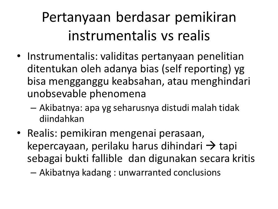 Pertanyaan berdasar pemikiran instrumentalis vs realis Instrumentalis: validitas pertanyaan penelitian ditentukan oleh adanya bias (self reporting) yg