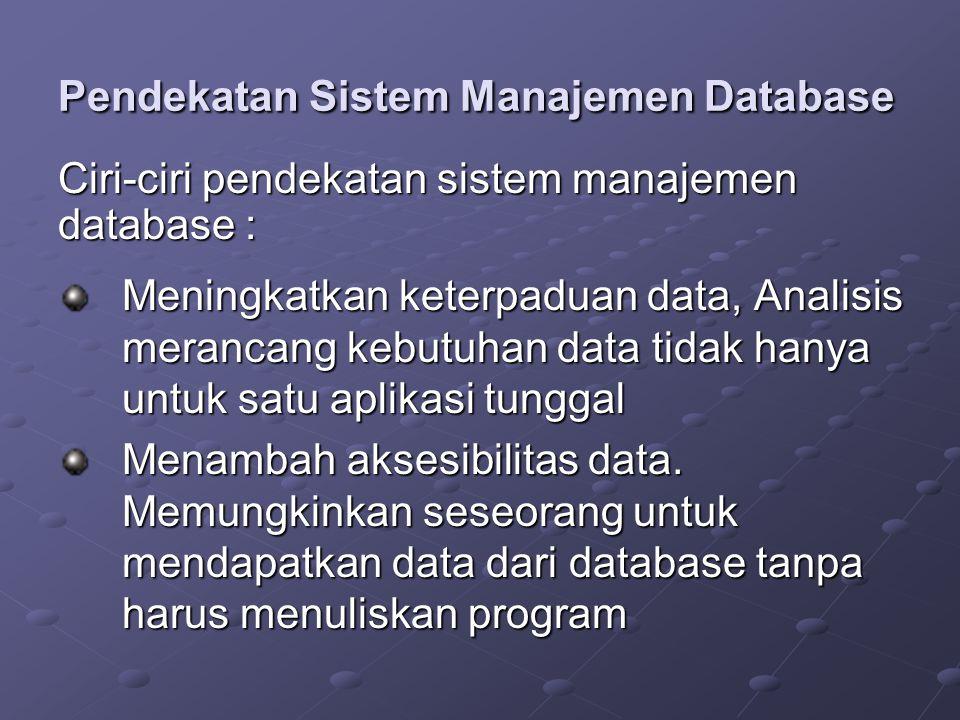 Pendekatan Sistem Manajemen Database Meningkatkan keterpaduan data, Analisis merancang kebutuhan data tidak hanya untuk satu aplikasi tunggal Menambah aksesibilitas data.