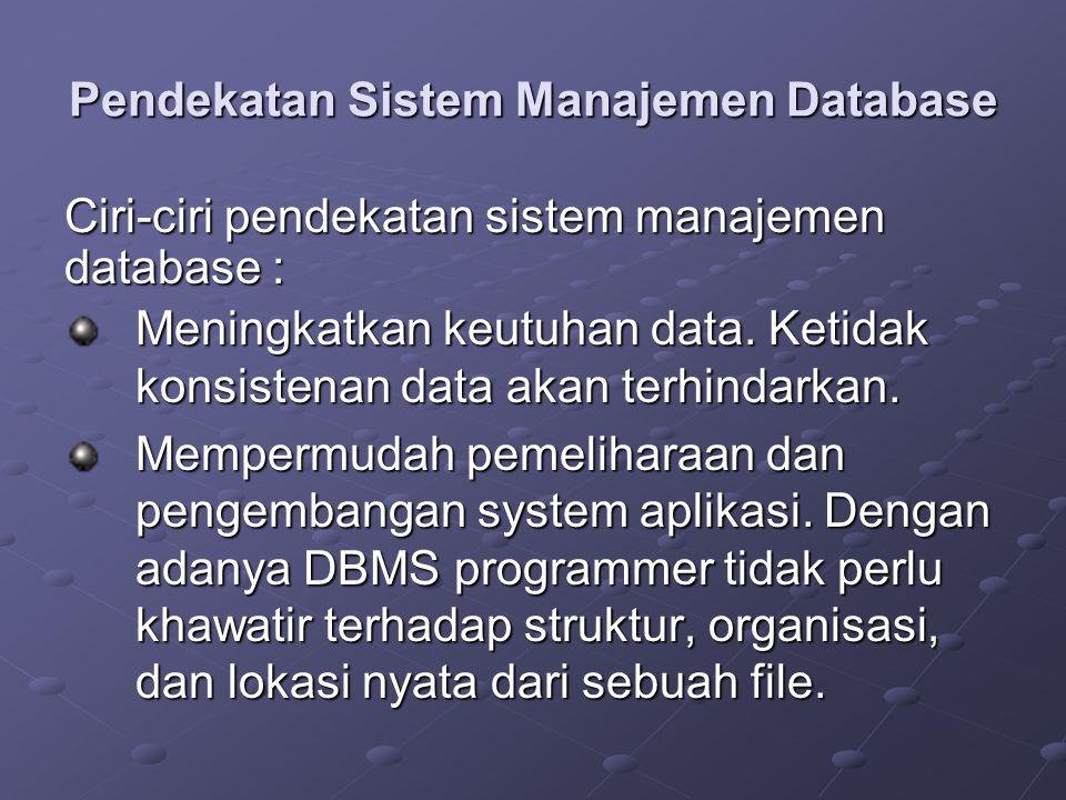 Pendekatan Sistem Manajemen Database Meningkatkan keutuhan data.