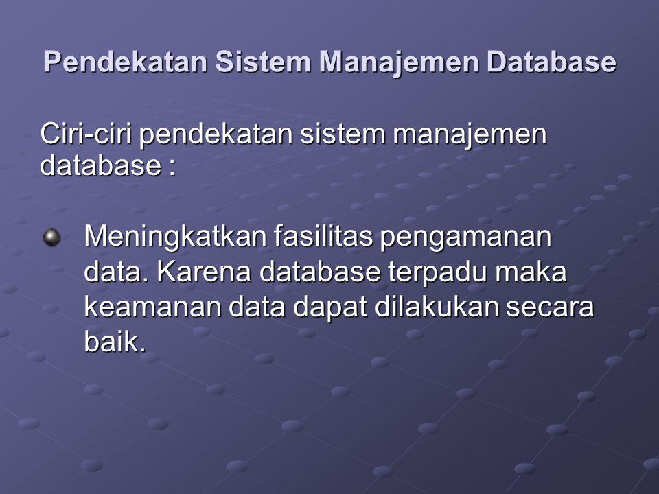 Pendekatan Sistem Manajemen Database Meningkatkan fasilitas pengamanan data.