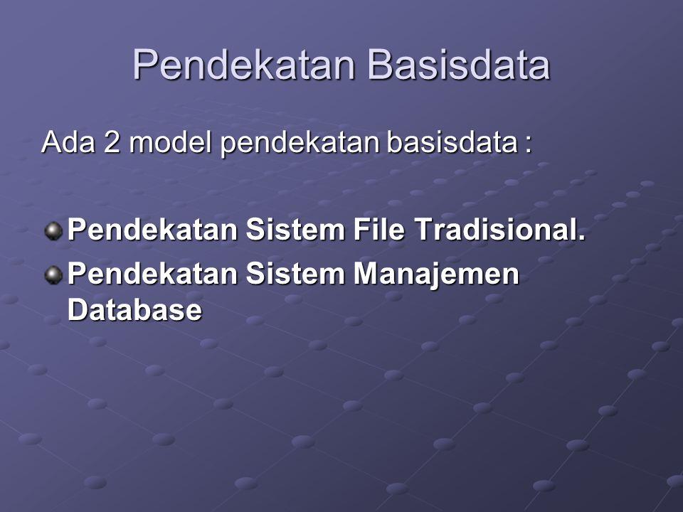 Pendekatan Basisdata Ada 2 model pendekatan basisdata : Pendekatan Sistem File Tradisional.
