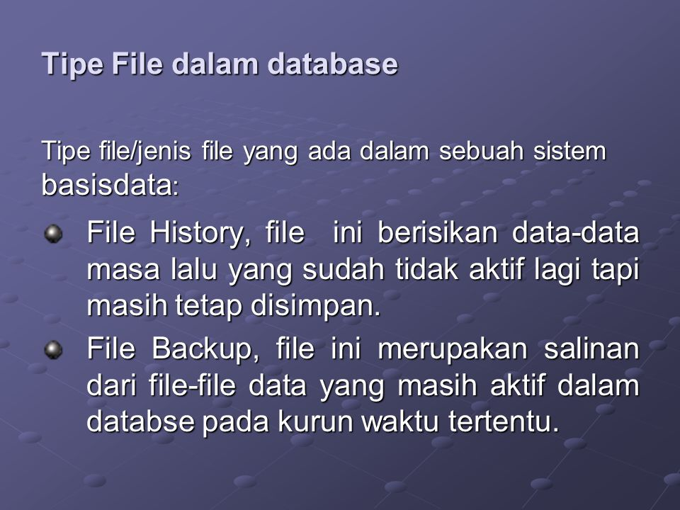 Tipe File dalam database File History, file ini berisikan data-data masa lalu yang sudah tidak aktif lagi tapi masih tetap disimpan.