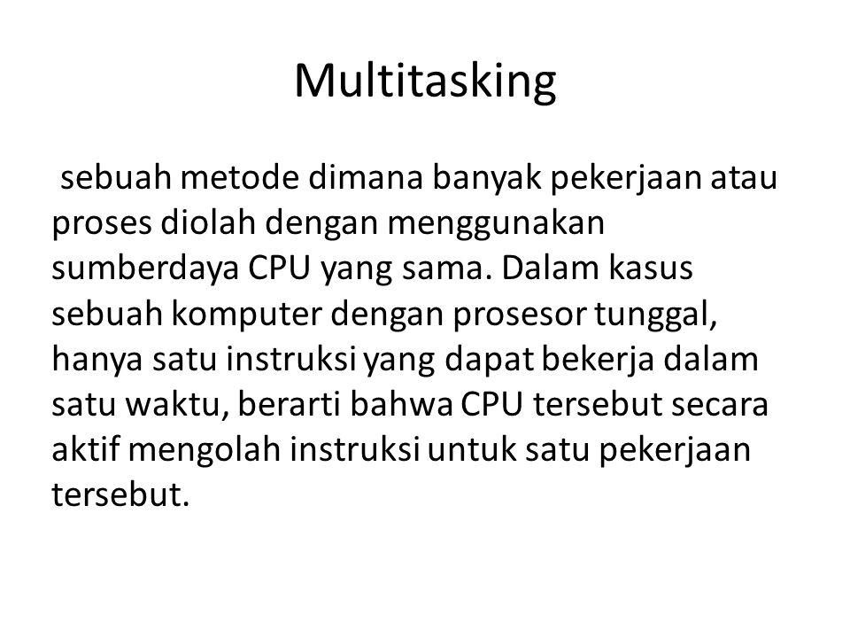 Multitasking sebuah metode dimana banyak pekerjaan atau proses diolah dengan menggunakan sumberdaya CPU yang sama. Dalam kasus sebuah komputer dengan