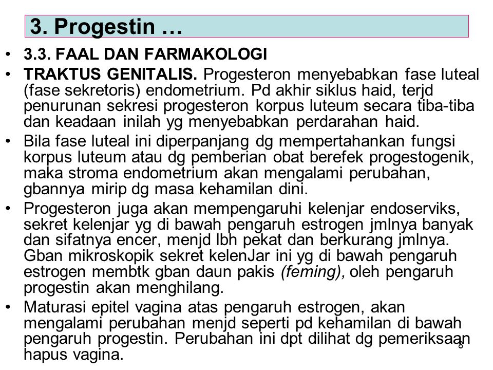 8 3.3. FAAL DAN FARMAKOLOGI TRAKTUS GENITALIS. Progesteron menyebabkan fase luteal (fase sekretoris) endometrium. Pd akhir siklus haid, terjd penuruna