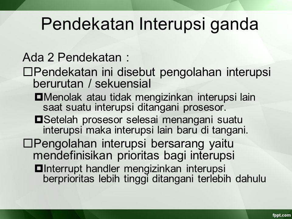 Pendekatan Interupsi ganda Ada 2 Pendekatan :  Pendekatan ini disebut pengolahan interupsi berurutan / sekuensial  Menolak atau tidak mengizinkan in