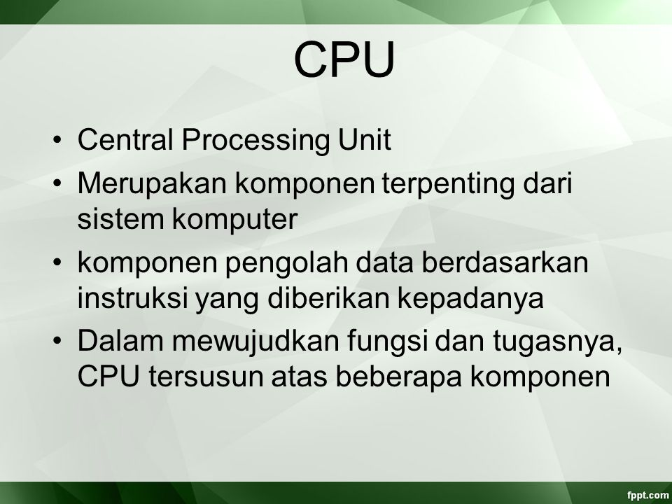 Komponen Utama CPU  Arithmetic and Logic Unit (ALU), bertugas membentuk fungsi ‑ fungsi pengolahan data komputer  Control Unit (CU), bertugas mengontrol operasi CPU dan secara keseluruhan mengontrol komputer sehingga terjadi sinkronisasi kerja antar komponen dalam menjalankan fungsi ‑ fungsi operasinya  Registers, adalah media penyimpan internal CPU yang digunakan saat proses pengolahan data  CPU Interconnections, adalah sistem koneksi dan bus yang menghubungkan komponen internal CPU, yaitu ALU, CU, dan register ‑ register dan juga dengan bus ‑ bus eksternal CPU yang menghubungkan dengan sistem lainnya