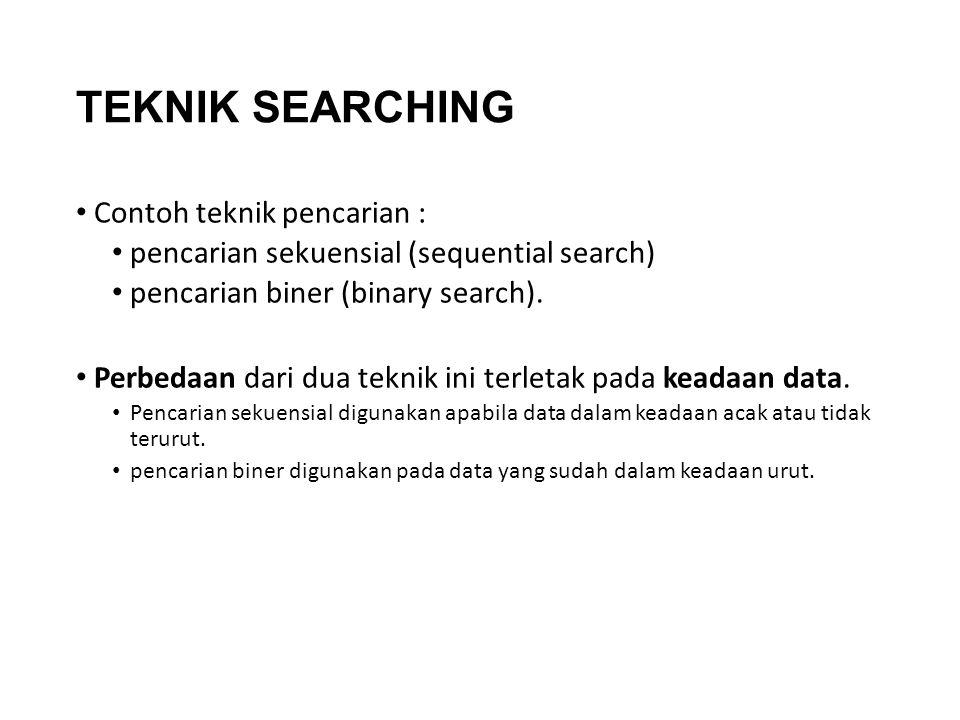 TEKNIK SEARCHING Contoh teknik pencarian : pencarian sekuensial (sequential search) pencarian biner (binary search). Perbedaan dari dua teknik ini ter