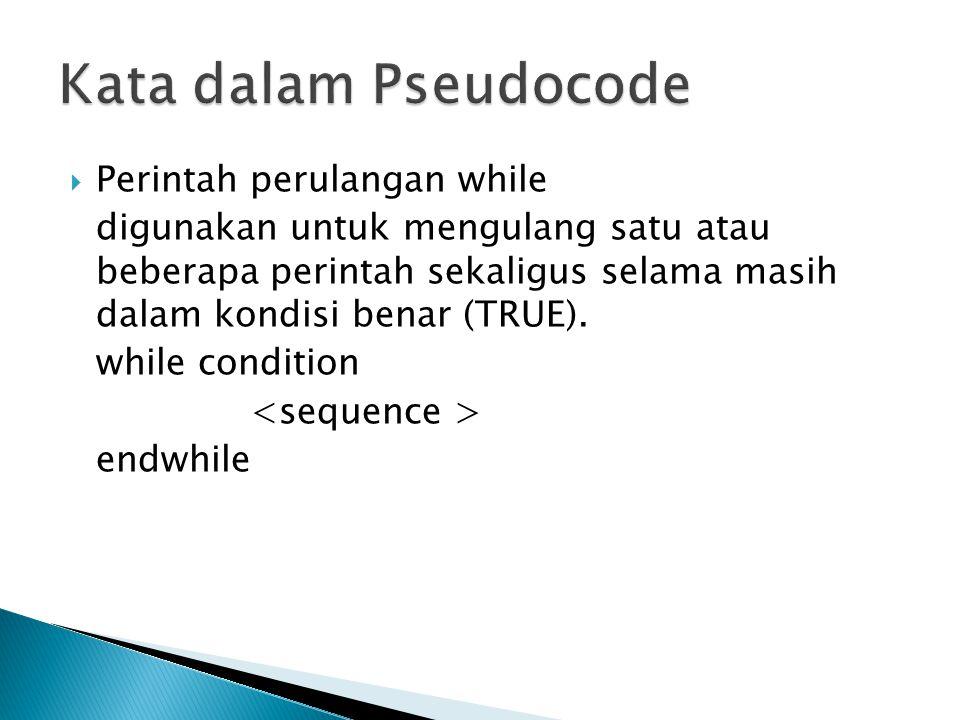  Perintah perulangan while digunakan untuk mengulang satu atau beberapa perintah sekaligus selama masih dalam kondisi benar (TRUE). while condition e