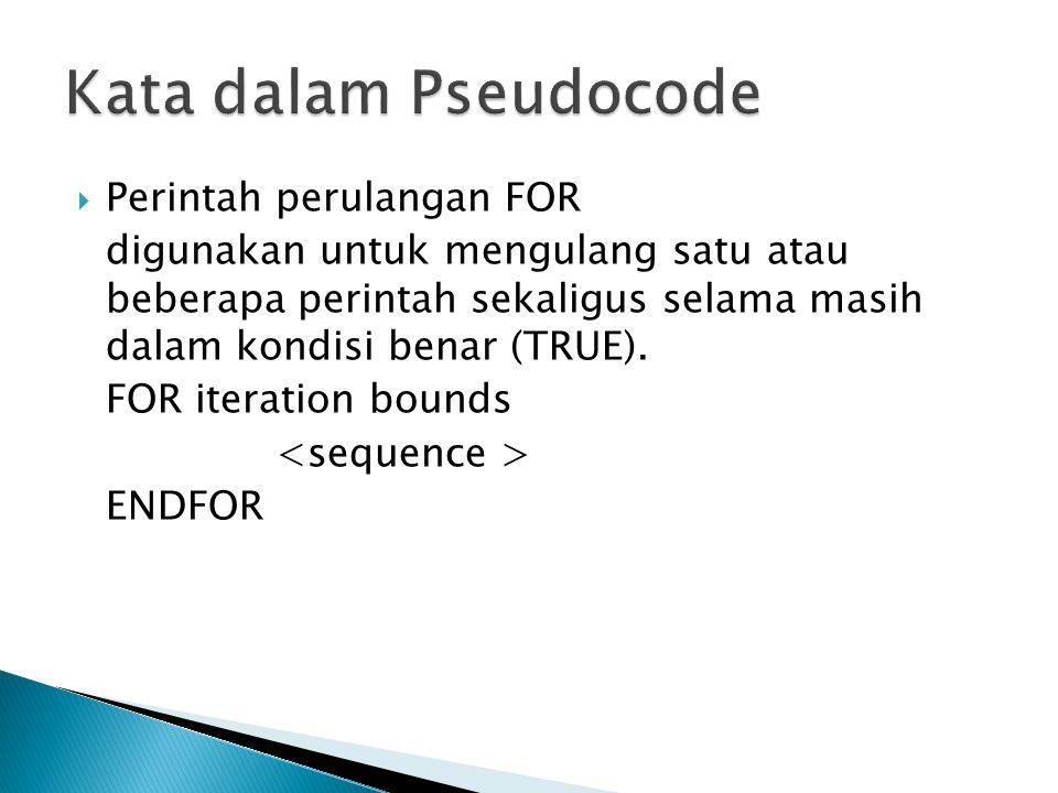  Perintah perulangan FOR digunakan untuk mengulang satu atau beberapa perintah sekaligus selama masih dalam kondisi benar (TRUE). FOR iteration bound