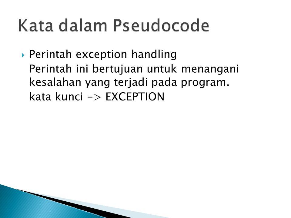  Perintah exception handling Perintah ini bertujuan untuk menangani kesalahan yang terjadi pada program. kata kunci -> EXCEPTION
