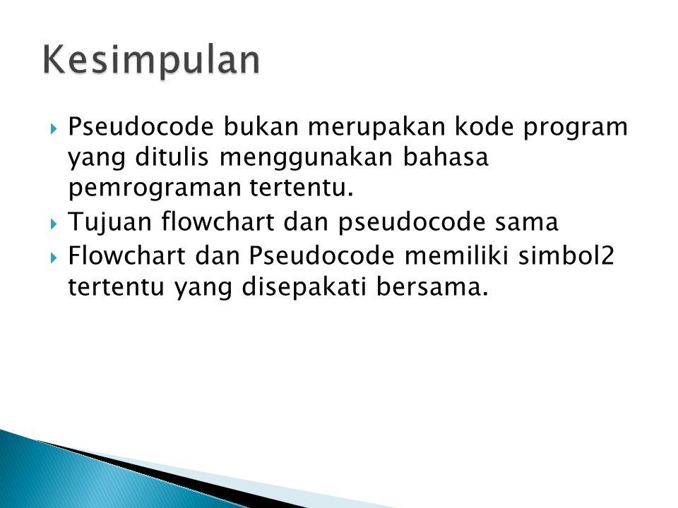  Pseudocode bukan merupakan kode program yang ditulis menggunakan bahasa pemrograman tertentu.  Tujuan flowchart dan pseudocode sama  Flowchart dan