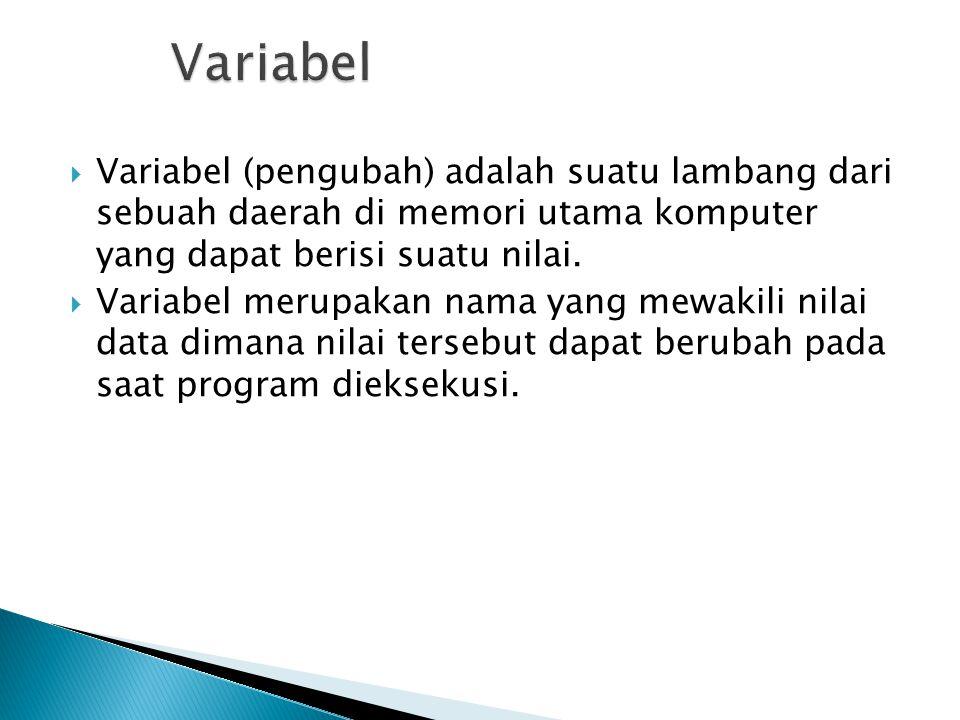  Variabel (pengubah) adalah suatu lambang dari sebuah daerah di memori utama komputer yang dapat berisi suatu nilai.  Variabel merupakan nama yang m