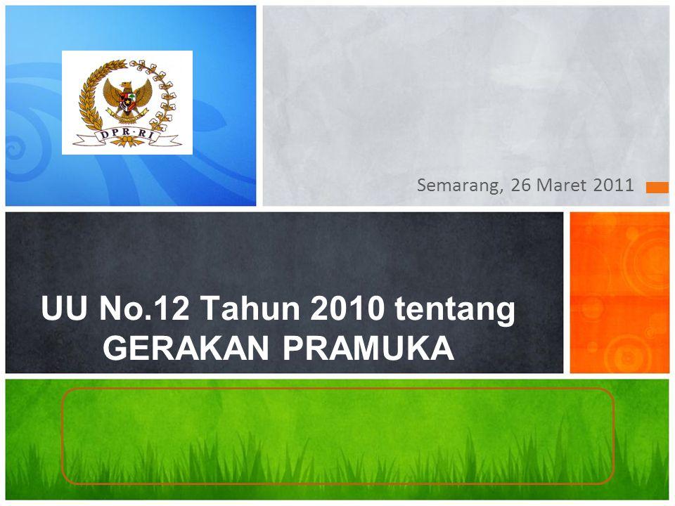 Semarang, 26 Maret 2011 UU No.12 Tahun 2010 tentang GERAKAN PRAMUKA