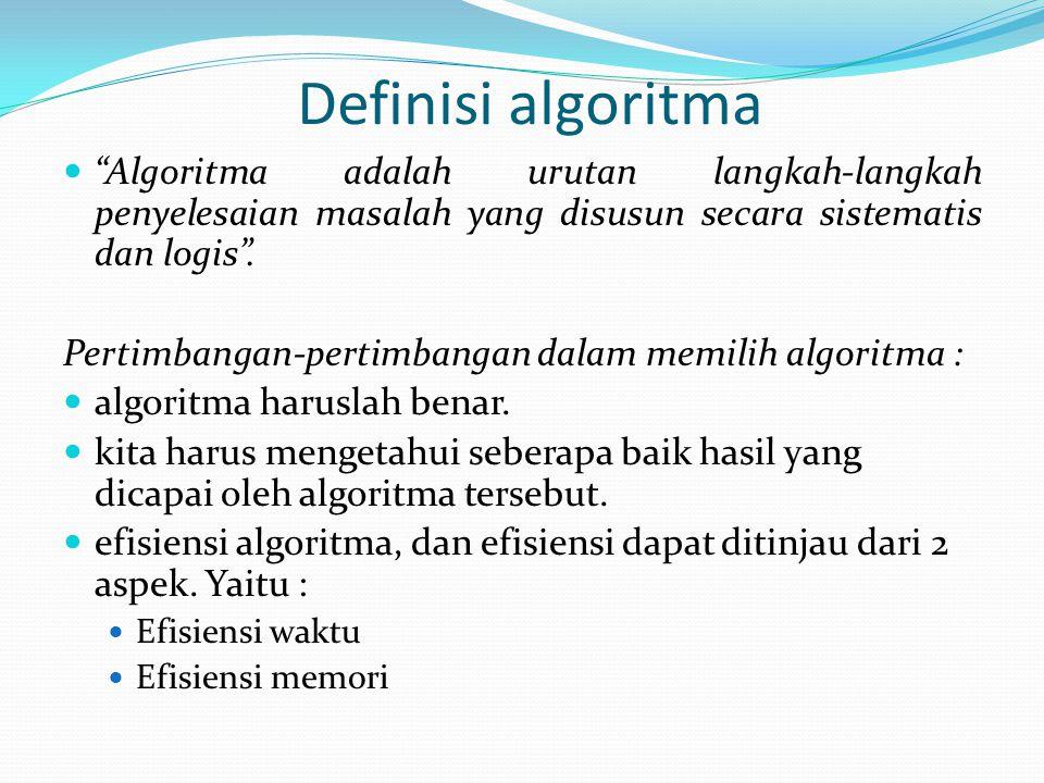 "Definisi algoritma ""Algoritma adalah urutan langkah-langkah penyelesaian masalah yang disusun secara sistematis dan logis"". Pertimbangan-pertimbangan"