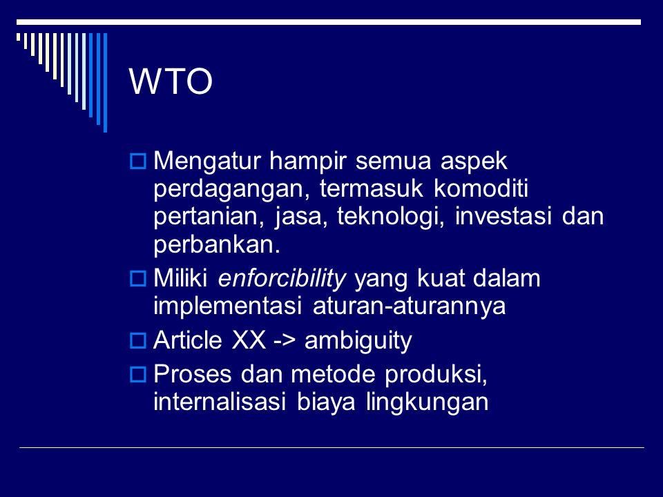 WTO  Mengatur hampir semua aspek perdagangan, termasuk komoditi pertanian, jasa, teknologi, investasi dan perbankan.