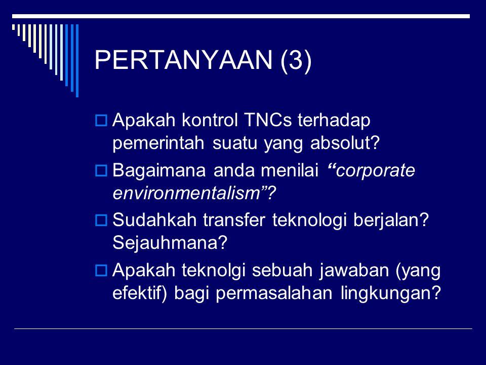 PERTANYAAN (3)  Apakah kontrol TNCs terhadap pemerintah suatu yang absolut.
