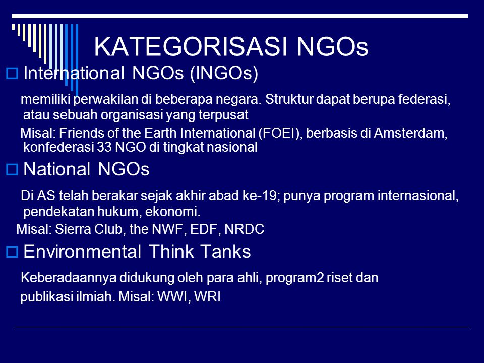 KATEGORISASI NGOs  International NGOs (INGOs) memiliki perwakilan di beberapa negara.