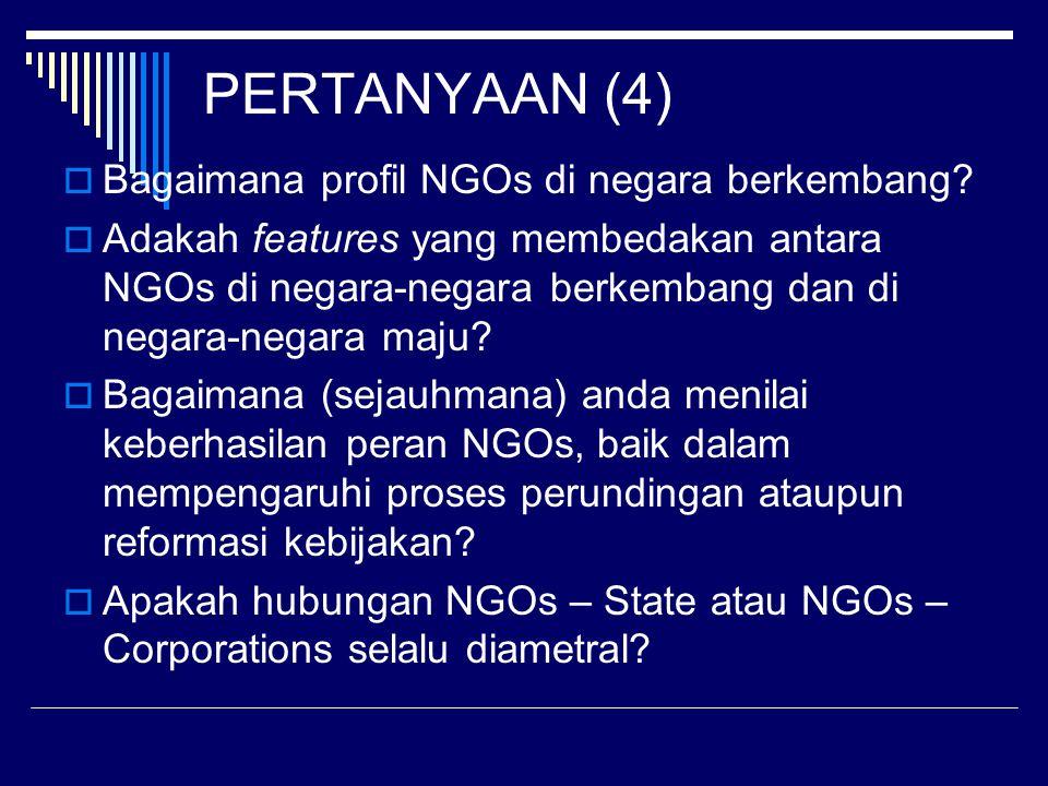 PERTANYAAN (4)  Bagaimana profil NGOs di negara berkembang.