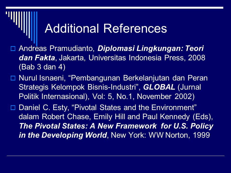 Additional References  Andreas Pramudianto, Diplomasi Lingkungan: Teori dan Fakta, Jakarta, Universitas Indonesia Press, 2008 (Bab 3 dan 4)  Nurul I