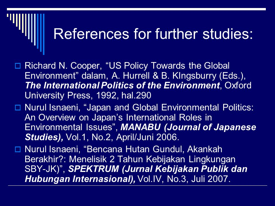 "References for further studies:  Richard N. Cooper, ""US Policy Towards the Global Environment"" dalam, A. Hurrell & B. KIngsburry (Eds.), The Internat"