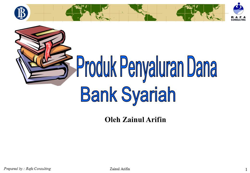 Prepared by : Rafa Consulting Zainul Arifin 31 Karakteristik Pembiayaan Mudharabah (Fatwa DSN : 07/DSN-MUI/IV/2000)  Beberapa ketentuan hukum pembiayaan 1.Mudharabah boleh dibatasi pada periode tertentu.