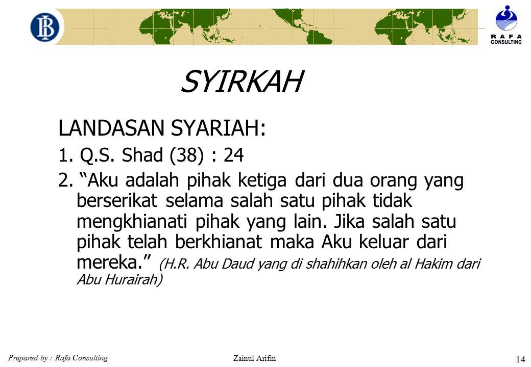 Prepared by : Rafa Consulting Zainul Arifin 13 SYIRKAH SYIRKAH Pengertian. Musyarakah adalah akad kerjasama antara dua pihak atau lebih untuk suatu us