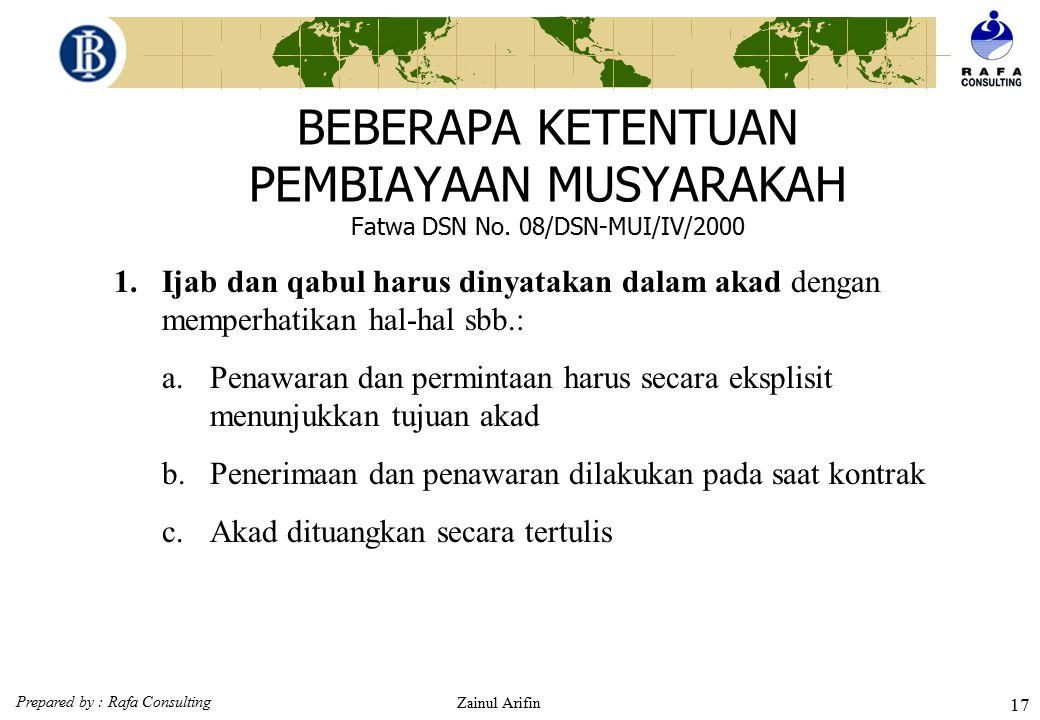Prepared by : Rafa Consulting Zainul Arifin 16 RUKUN & SYARAT SYIRKAH  Shigat (Ijab kabul)  Pihak yang berakad (Shahibul maal) dan Pelaksana (Musyar