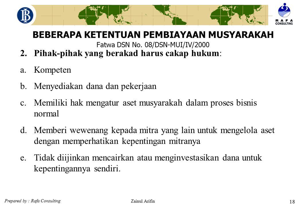 Prepared by : Rafa Consulting Zainul Arifin 17 BEBERAPA KETENTUAN PEMBIAYAAN MUSYARAKAH Fatwa DSN No. 08/DSN-MUI/IV/2000 1.Ijab dan qabul harus dinyat