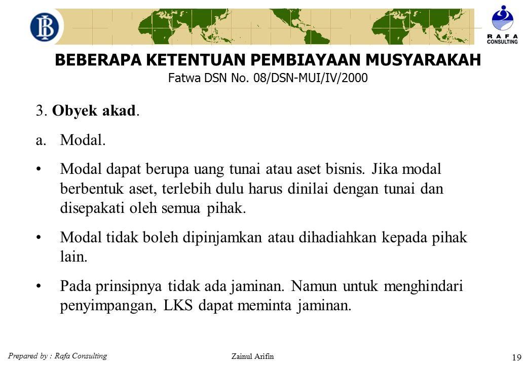 Prepared by : Rafa Consulting Zainul Arifin 18 BEBERAPA KETENTUAN PEMBIAYAAN MUSYARAKAH Fatwa DSN No. 08/DSN-MUI/IV/2000 2.Pihak-pihak yang berakad ha