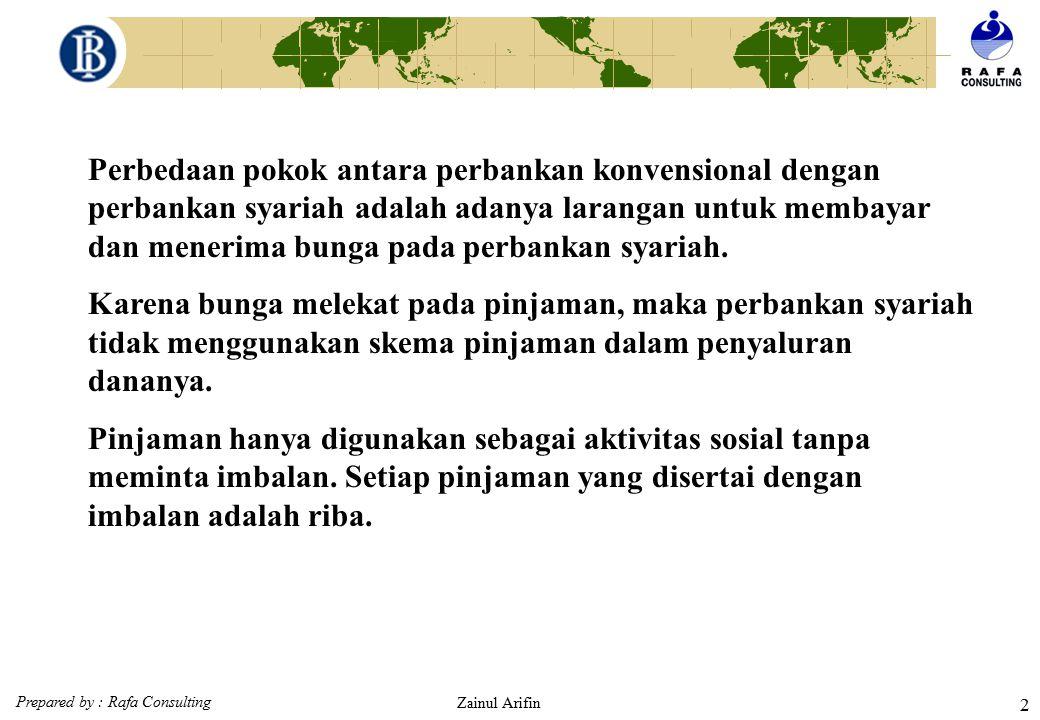 Prepared by : Rafa Consulting Zainul Arifin 2 Perbedaan pokok antara perbankan konvensional dengan perbankan syariah adalah adanya larangan untuk membayar dan menerima bunga pada perbankan syariah.