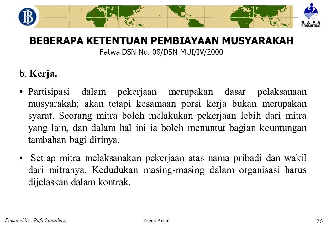 Prepared by : Rafa Consulting Zainul Arifin 19 BEBERAPA KETENTUAN PEMBIAYAAN MUSYARAKAH Fatwa DSN No. 08/DSN-MUI/IV/2000 3. Obyek akad. a.Modal. Modal