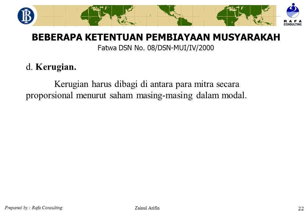 Prepared by : Rafa Consulting Zainul Arifin 21 BEBERAPA KETENTUAN PEMBIAYAAN MUSYARAKAH Fatwa DSN No. 08/DSN-MUI/IV/2000 c. Keuntungan. Keuntungan har