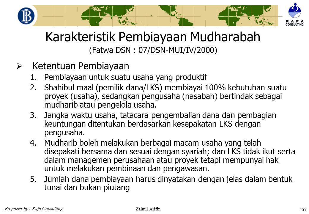 Prepared by : Rafa Consulting Zainul Arifin 25 Type Pembiayaan Mudharabah Dalam rangka pemberian pembiayaan, pada umumnya bank memilih tipe pembiayaan
