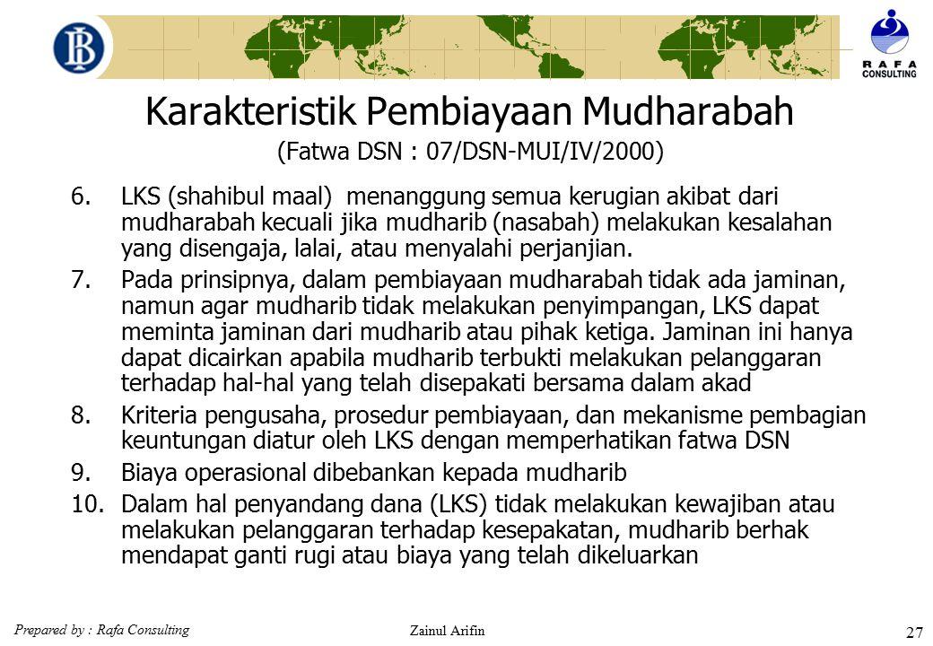 Prepared by : Rafa Consulting Zainul Arifin 26 Karakteristik Pembiayaan Mudharabah (Fatwa DSN : 07/DSN-MUI/IV/2000)  Ketentuan Pembiayaan 1.Pembiayaa
