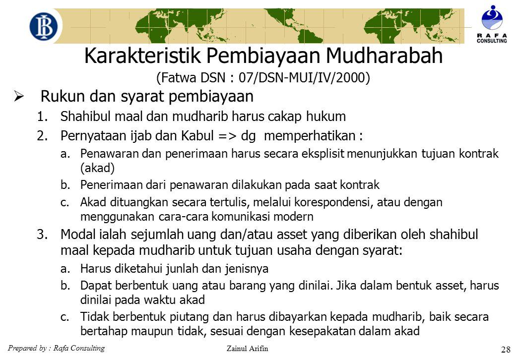 Prepared by : Rafa Consulting Zainul Arifin 27 Karakteristik Pembiayaan Mudharabah (Fatwa DSN : 07/DSN-MUI/IV/2000) 6.LKS (shahibul maal) menanggung s
