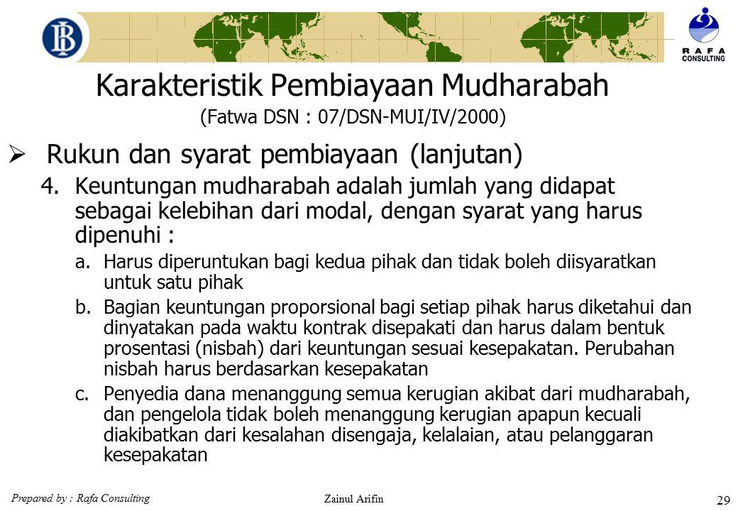 Prepared by : Rafa Consulting Zainul Arifin 28 Karakteristik Pembiayaan Mudharabah (Fatwa DSN : 07/DSN-MUI/IV/2000)  Rukun dan syarat pembiayaan 1.Sh