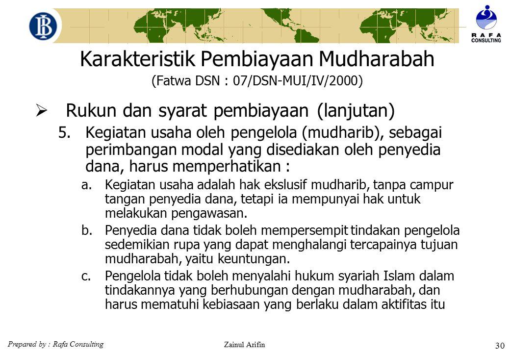 Prepared by : Rafa Consulting Zainul Arifin 29 Karakteristik Pembiayaan Mudharabah (Fatwa DSN : 07/DSN-MUI/IV/2000)  Rukun dan syarat pembiayaan (lan