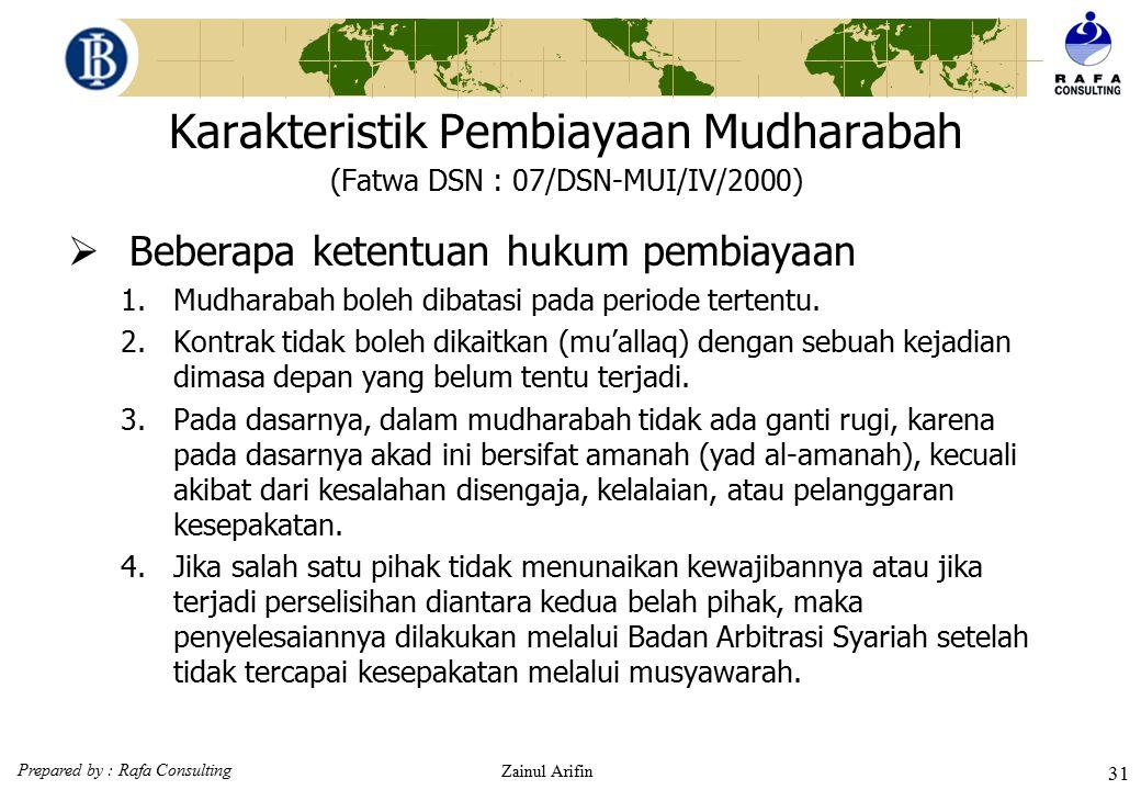 Prepared by : Rafa Consulting Zainul Arifin 30 Karakteristik Pembiayaan Mudharabah (Fatwa DSN : 07/DSN-MUI/IV/2000)  Rukun dan syarat pembiayaan (lan